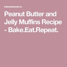 Peanut Butter and Jelly Muffins Recipe - Bake.Eat.Repeat.