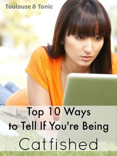 top 10 ways to tell if you're being catfished  - Toulouse & Tonic Did you meet someone online and they are too good to be true? Chances are they are.: