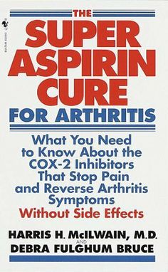 Super Aspirin Cure for Arthritis: What You Need to Know About the Breakthrough Drugs That Stop Pain and Reverse Arthritis Symptoms Without Side Effects by Harris H. McIlwain M.D.. $0.01. Author: Debra Fulghum Bruce. Publisher: Bantam (February 2, 1999)  #arthritis_cure