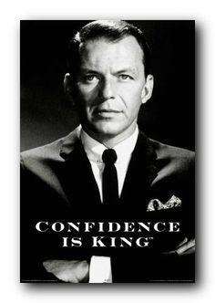 Frank Sinatra- Confidence he had.