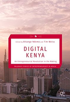 Digital Kenya PDF By:Bitange Ndemo,Tim Weiss Published on by Springer This book is open access under a CC BY license. Reading Online, Books Online, Economics Books, Digital Revolution, Fiber Optic Cable, History Books, Inspire Others, Ebook Pdf, Kenya