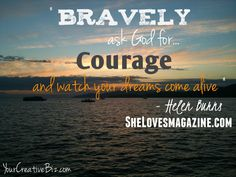 """Bravely Ask God for Courage & Watch Your Dreams Come Alive."" YourCreativeBiz.com"