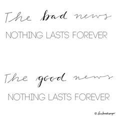 Hand lettering quote: the bad news nothing lasts forever