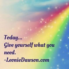 Today... Give yourself what you need.