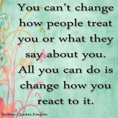 You can't change how people treat you or what they say about you. You can however change how you react to it. If you show compassion you are always above it. Be the adult. Never lower yourself to their level of inmaturity.