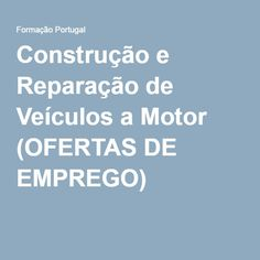 Construção e Reparação de Veículos a Motor (OFERTAS DE EMPREGO) -