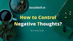 SOCIAL SKILL ~ ||Lead Your Life|| : How to Control Negative Thoughts? Negative Thoughts, Positive Thoughts, The Company You Keep, Time Of Our Lives, Human Mind, Achieve Your Goals, Focus On Yourself, Positive Mindset, How To Do Yoga