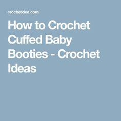 How to Crochet Cuffed Baby Booties - Crochet Ideas