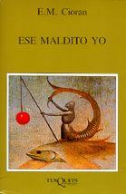 Ese maldito yo / E.M. Cioran ; traducción de Rafael Panizo