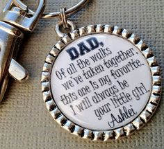 """""""Dad, of all the walks we've taken together, this one is my favorite. I will always be your little girl."""" (Hate the keychain- love the quote!)"""