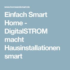 Einfach Smart Home - DigitalSTROM macht Hausinstallationen smart