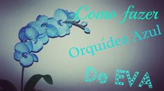 Como fazer Orquídea azul de EVA