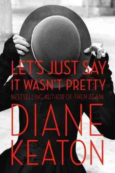 """If you're into the kind of love that...  Teaches you that in the end, it's all about loving yourself. Read: Let's Just Say It Wasn't Pretty by Diane Keaton  Despite her relationships with Warren Beatty and Al Pacino (the love of her life), Diane Keaton considers herself a late bloomer. At 50, she decided to adopt her first child; five years later, she adopted her second. """"My concept of love with men was really very immature,"""" she writes in her second memoir"""