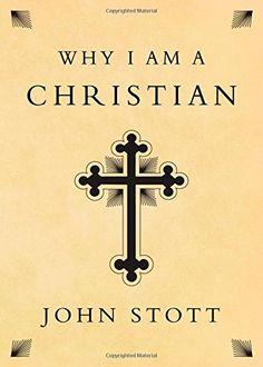 Why I Am a Christian by John Stott