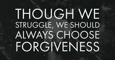 Lord, I pray that even when it's difficult, you help me to choose forgiveness! Amen.