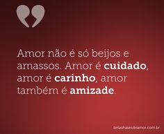 Amor não é só beijos e amassos. Amor é cuidado, amor é carinho, amor também é amizade.