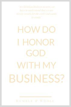 Christian entrepreneurs know that the business they pour into belongs to God. Anything that belongs to God is to be honored and respected. And we've got a few ways for you to bring glory to God through your business!