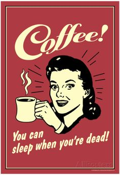 Coffee You Can Sleep When You Are Dead Funny Retro Poster Posters at AllPosters.com