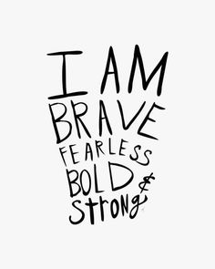 I am brave, fearless, bold and strong Inspirational Quote