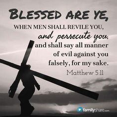 Matthew 5:11 KJV. It certainly doesn't feel like it when this happens but believe God's Word that you ARE blessed when it does! (H.R.)
