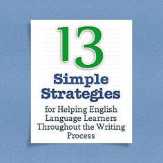 ELL Writers: This webiste provides 13 simple strategies for helping English language learners throughout the writing process. English language learners often have difficulty expressing themselves in writing. These strategies are easy to implement and extremely beneficial to ELL students.