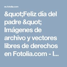 """""""Feliz día del padre """" Imágenes de archivo y vectores libres de derechos en Fotolia.com - Imagen 79689718"""