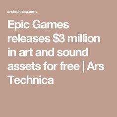 Epic Games releases $3 million in art and sound assets for free | Ars Technica