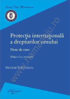 Protectia internationala a drepturilor omului. Note de curs. Editia a 2-a, revizuita