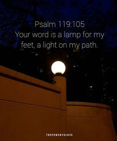 Psalm 119:105 Your word is a lamp for my feet a light on my path.  #love #instagood #tbt #beautiful #photooftheday #justgoshot #peoplecreatives #quotesoftheday #quotes #alkitab #bible #biblequotes #bibleverse #l4l #instacool #positive #positivevibes  #positivethinking #jesus #motivasi #motivationalquotes #motivation #inspiration #inspiring #inspirasi #inspirationalquotes  #bestoftheday  #pinterest #IFTTT #IFTTT