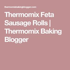 Thermomix Feta Sausage Rolls | Thermomix Baking Blogger