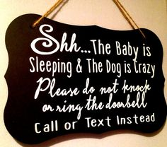 Shh...The Baby is Sleeping & The Dog is Crazy Please do not knock or ring the doorbell Call or Text Instead This sign is great for your own