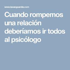 Cuando rompemos una relación deberíamos ir todos al psicólogo
