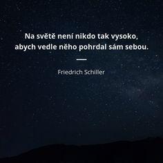 Na světě není nikdo tak vysoko, abych vedle něho pohrdal sám sebou. - Friedrich Schiller #svět #sebevědomí Friedrich Schiller, The Dreamers, Inspirational Quotes, Humor, Words, Instagram, Psychology, Life Coach Quotes, Inspiring Quotes
