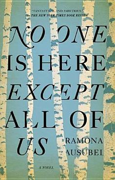 No One is Here Except All of Us    By Ramona Ausubel Another good read that I enjoyed