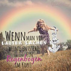 Wenn man vor lauter lachen weint, entsteht ein Regenbogen im Kopf!