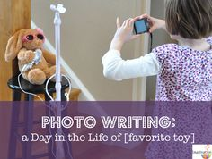 Try using photography to get your kids writing! Photo-Writing: a Day in the Life of . . . [your favorite toy]