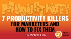 7 Productivity Killers for Marketers and How to Fix Them - http://contentmarketinginstitute.com/2017/02/productivity-killers-marketers-solutions/?utm_term=READ%20THIS%20ARTICLE&utm_campaign=7%20Productivity%20Killers%20for%20Marketers%20and%20How%20to%20Fix%20Them&utm_content=email&utm_source=Act-On%20Software&utm_medium=email
