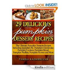 FREE 29 Delicious Pumpkin Dessert Recipes – Fabulous Pumpkin Recipes To Try Today (The Ultimate Pumpkin Desserts Recipes Including pumpkin Pie, Pumpkin Cheesecake, Pumpkin Cookies, Pumpkin Bread and More) [Kindle Edition]