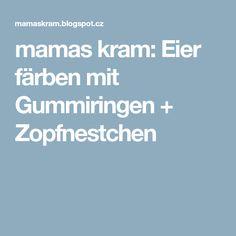 mamas kram: Eier färben mit Gummiringen + Zopfnestchen