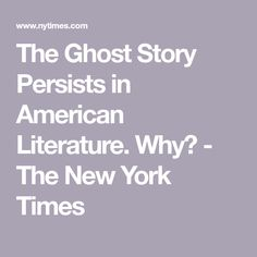 The Ghost Story Persists in American Literature. Why? - The New York Times Ny Times, New York Times, Out Of Body, Spirit World, American Literature, Ghost Stories, Ghosts, Books, Libros