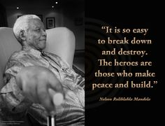 """""""It is so easy to break down and destroy. The heroes are those who make peace and build."""" ~ Nelson Mandela during the Sixth Annual Nelson Mandela Lecture, Walter Sisulu Square, Kliptown, Soweto, South Africa, 12 July 2008 #LivingTheLegacy"""