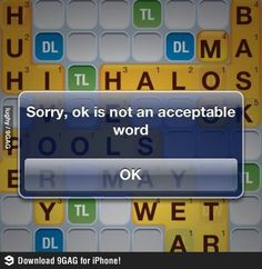 Sorry, ok is not an acceptable word.