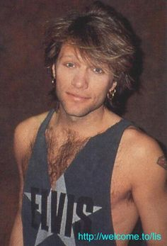 Jon Bon Jovi <3... the first time I saw him in 1985-86..it was instant love...