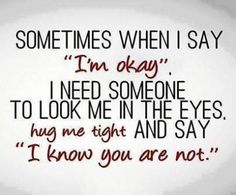 "Sometimes when I say ""I'm okay""..."