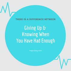 There is a difference between giving up and having enough. Do you know the difference? I think knowing the difference is a matter of having strength to get through life and strength to accept things that have happened.  The Struggles Of Our Lives Shape Us