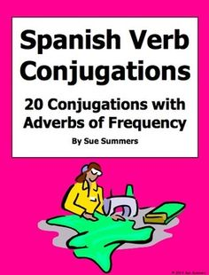 Spanish Verb Conjugations 20 AR/ER/IR with Adverbs of Frequency by Sue Summers