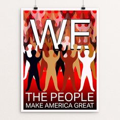 We The People Make America Great by Yael Pardess - Print - What Makes America Great - Creative Action Network