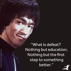 """""""What is defeat? Nothing but education; Nothing but the First step to something better."""" Bruce Lee Walk On! #brucelee #martialartsquotes"""