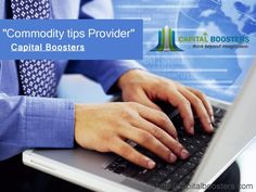 Best Commodity Tips Advisor  Capital boosters provides best tips commodities in all over India. Get MCX and NCDEX tips for making your investment seminal for you. http://capitalboosters.com