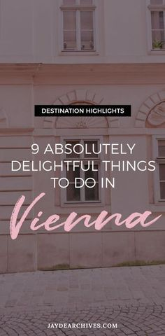 Destination Highlights: 9 Absolutely Delightful Things to do in Vienna, Austria.